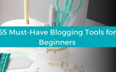 55 Must-Have Blogging Tools for Beginners