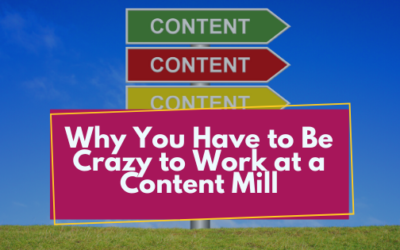 Why You Have to Be Crazy to Work at a Content Mill